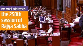 PM Modi addresses the special discussion marking the 250th session of Rajya Sabha | PMO