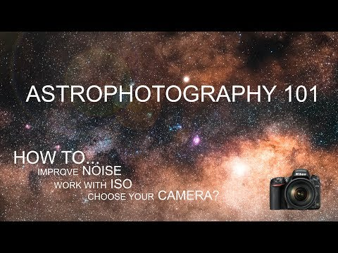 ASTROPHOTOGRAPHY 101: How to improve noise, work with ISO and choose your camera? 4K - tutorial
