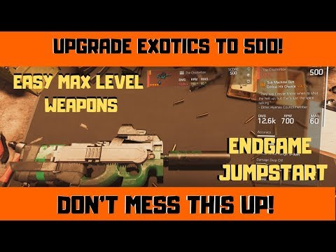 Division 2 - HOW TO UPGRADE EXOTICS TO 500! DON'T MESS THIS UP!