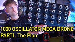THE 1000 OSCILLATOR MEGA DRONE SYNTH , PART 1 : The Plan