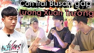 [Con trai Busan] Con trai Busan gặp Lương Xuân Trường