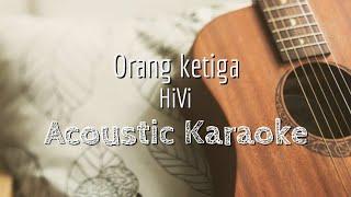 Orang ke 3 - Hivi - Acoustic Karaoke