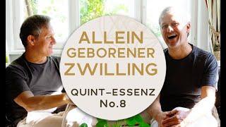 ALLEINGEBORENER ZWILLING und SOULMATE bzw.TWIN FLAME: Quint-Essenz No.8