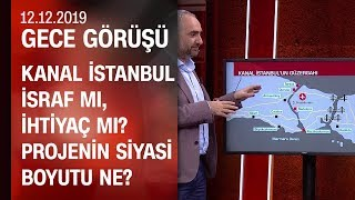 Kanal İstanbul projesi israf mı, ihtiyaç mı? CHP neden karşı çıkıyor? - Gece Görüşü 12.12.2019