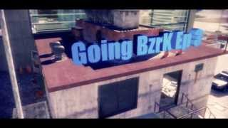 Goin Bzrk Episode 3
