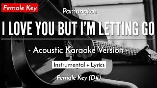(KARAOKE) I LOVE YOU BUT I'M LETTING GO - PAMUNGKAS (FEMALE KEY   ACOUSTIC VERSION)