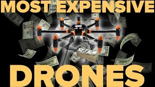 THE MOST EXPENSIVE DRONES IN THE WORLD