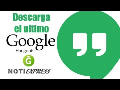 ¡¡ Descarga El Nuevo CHAT HANGOUTS GRATIS !! - Notiexpress Googlelizados