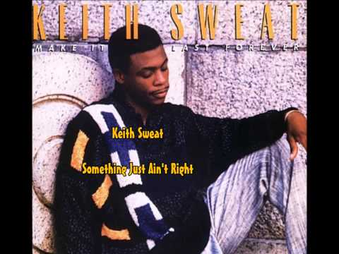 Keith Sweat / Something Just Ain't Right