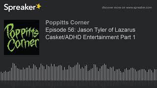 Episode 56: Jason Tyler of Lazarus Casket/ADHD Entertainment Part 1