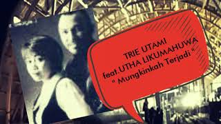"""TRIE UTAMI  feat.UTHA LIKUMAHUWA """" Mungkinkah Terjadi """""""
