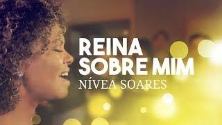 Reina sobre mim  |  Nívea Soares
