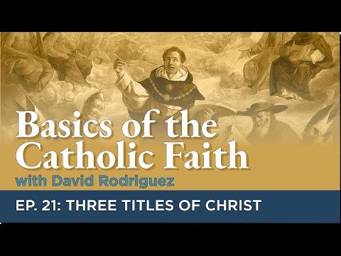 Episode 21: Three Titles of Christ   Basics of the Catholic Faith