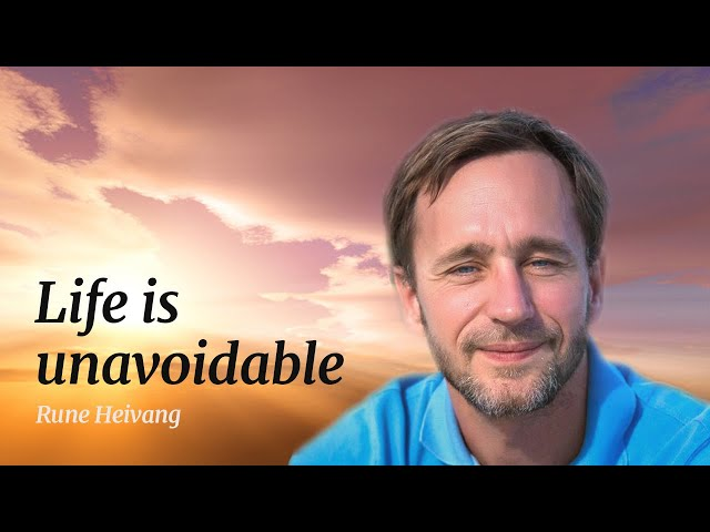 Life is unavoidable: How can you become free?