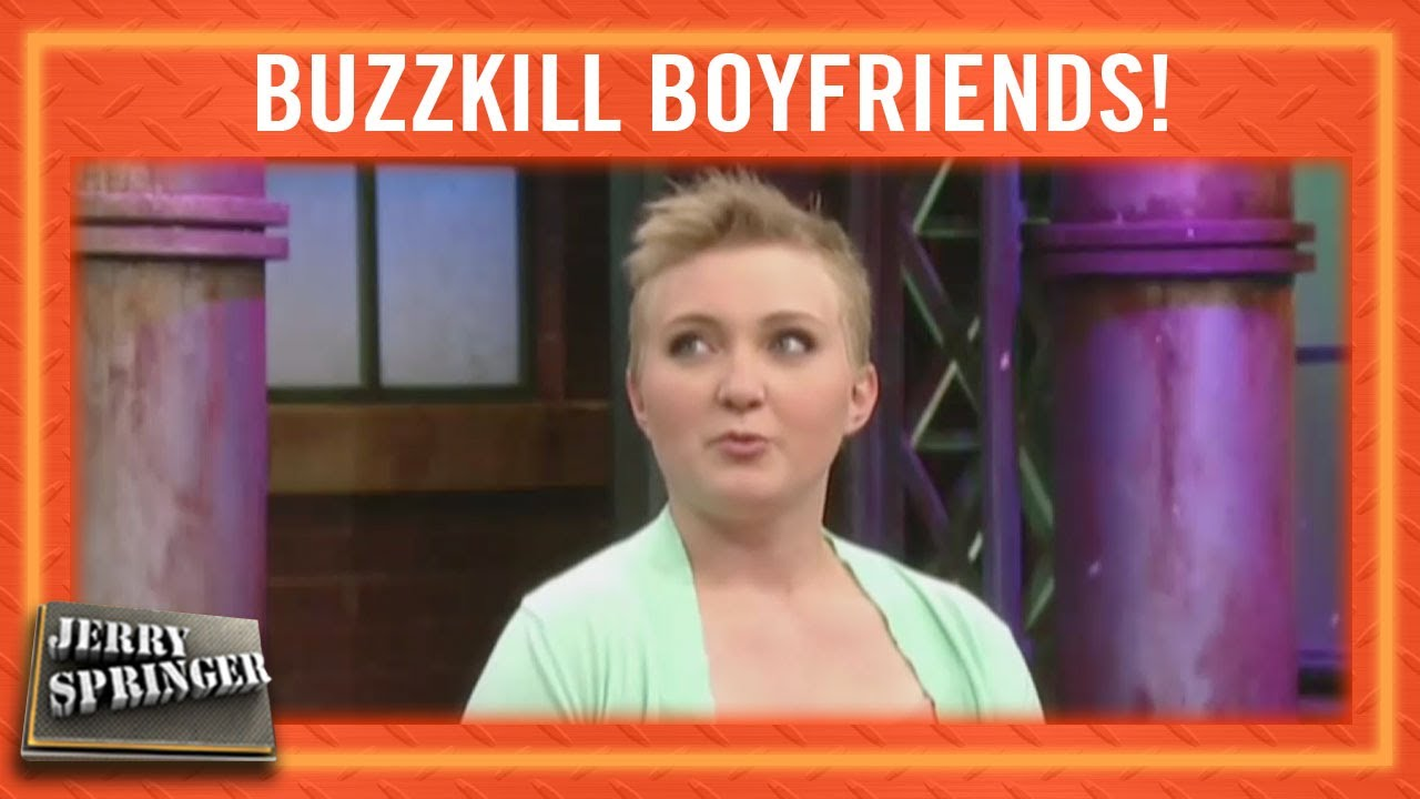 Buzzkill Boyfriends!  Jerry Springer