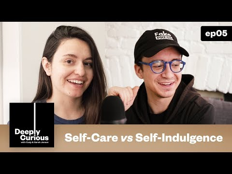 Self-Care vs Self-Indulgence - Deeply Curious Podcast #05