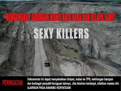 FULL DOCUMENTARY | Sexy Killers (Coal Mining And Indonesian Presidential Election 2019))