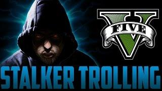STALKER TROLLING ON GTA 5 [Next Gen]