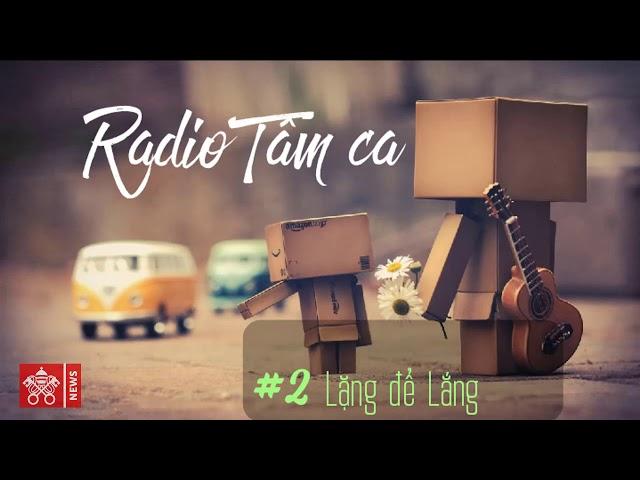 Radio Tâm Ca #2 - Lặng để Lắng - Khi sinh viên nói ...