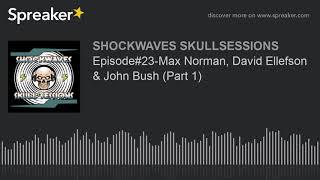 Episode#23-Max Norman, David Ellefson & John Bush (Part 1)