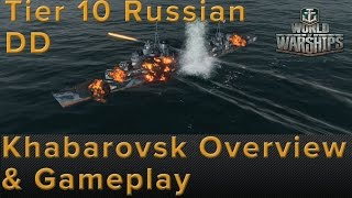 World of Warships- Khabarovsk Russian Tier 10 Destroyer Overview & Gameplay