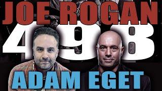 KILL TONY #498 - JOE ROGAN + ADAM EGET