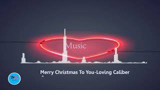 Merry Christmas To You-Loving Caliber [Christmas Music]