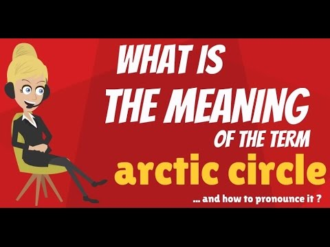 What is ARCTIC CIRCLE? What does ARCTIC CIRCLE mean? ARCTIC CIRCLE meaning, definition & explanation