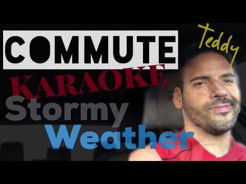 Stormy Weather on Commute Karaoke by Teddy Rodriguez (full live vocals)