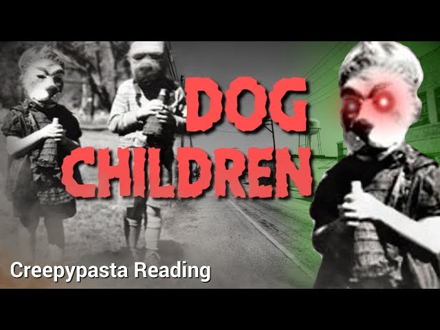 Dog Children (creepypasta reading)