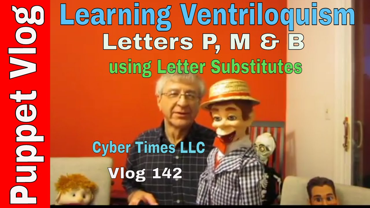 How Ventriloquists Say Words with letters M, P & B, Puppet Vlog ...