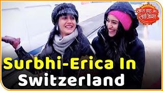 Surbhi Chandna, Erica Fernandes' dreams come true in Switzerland | SBS Originals
