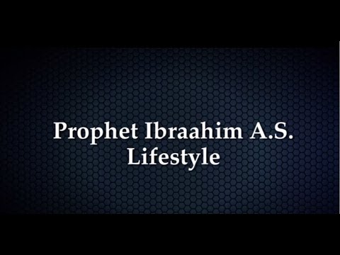 Prophet Ibraahim A.S Lifestyle