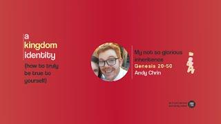 My not so glorious inheritence - Andy Chrin - Genesis 12-50 - A Kingdom Identity Series