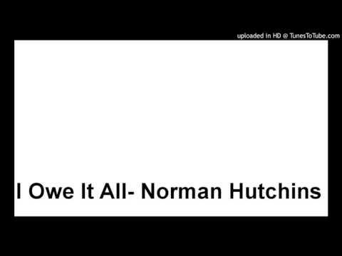 I Owe It All- Norman Hutchins