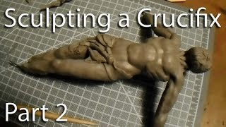 Sculpting the Corpus for a Crucifix Part 2