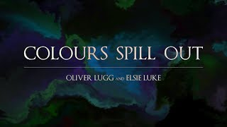 Colours Spill Out (Official Video) - Oliver Lugg and Elsie Luke