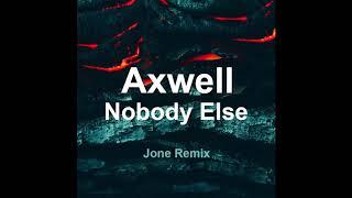 Axwell - Nobody Else (Jone Remix)