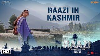 Raazi in Kashmir   Raazi   Alia Bhatt   Vicky Kaushal   Meghna Gulzar   11 May 2018