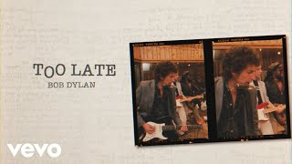 Bob Dylan - Too Late (Band Version)