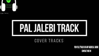 PAL Jalebi Karaoke Track with Lyrics | ARIJIT singh | Shreya Ghoshal | Varun Rhea - Cover Tracks