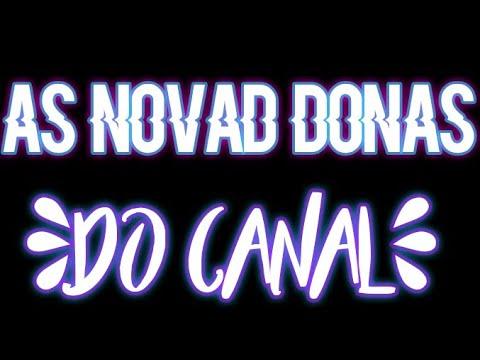 AS NOVAS DONAS DO MEU CANAL (Leia a descrição!!)