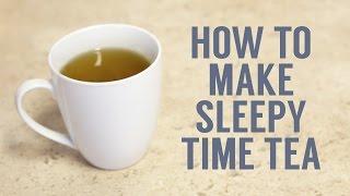 How to Make Sleepy Time Tea