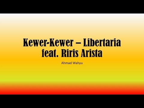 Kewer Kewer – Libertaria feat. Riri Arista Full Lyrics