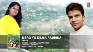 Repeat youtube video Mero Yo Dilma Radhika (Audio) - Selfie latest Kumaoni Album || Jay Arya, Kavita Arya
