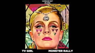 TV Girl & Monster Rally- Average Guy (Blame)