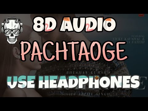 8D SONG : PACHTAOGE ARJIT SINGH LATEST BOLLYWOOD 8D SONGS