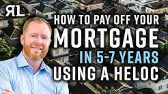 How to Pay off your Mortgage in 5-7 years using a HELOC!