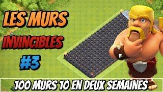 Les Murs Invincibles #3 100 Murs 10 En Deux Semaines OMG | Clash of Clans !