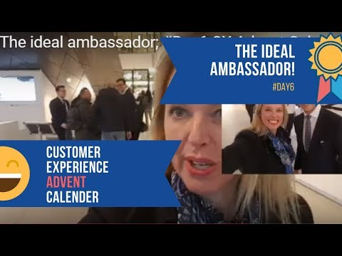 The ideal ambassador; #Day6 CX Advent Calender
